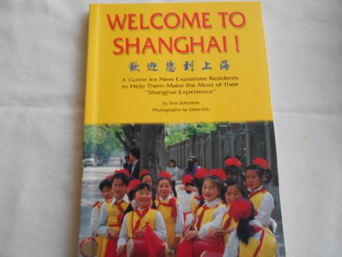 Welcome to Shanghai! A Guide for New: Tess Johnston