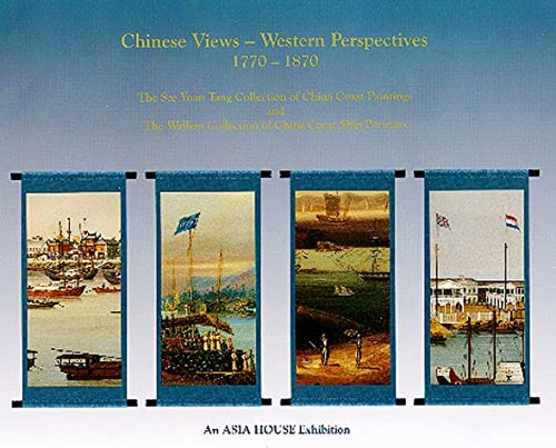 9789627956051: Chinese views, western perspectives 1770-1870: The Sze Yuan Tang collection of China coast paintings and the Wallem collection of China coast ship portraits