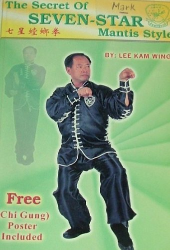 The Secret of Seven-Star Mantis Style: Wing, Lee Kam