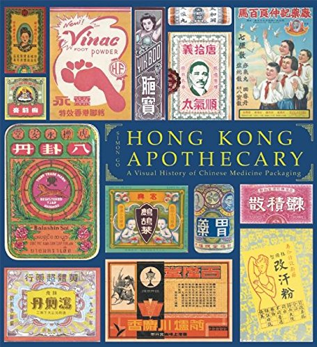 Hong Kong Apothecary; A Vistual History of Chinese Medicine Packaging