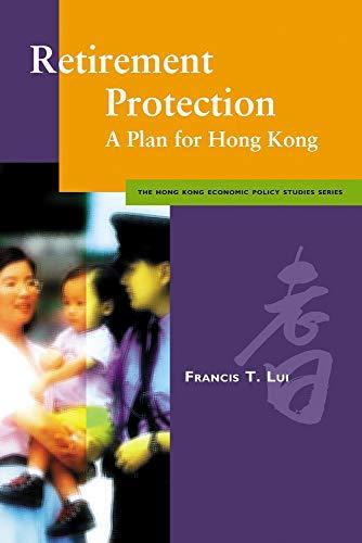 Retirement Protection: A Plan for Hong Kong (Hong Kong Economic Policy Studies Series): Francis T. ...