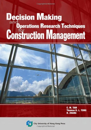 Decision Making and Operations Research Techniques for Construction Management: C. M. TAM