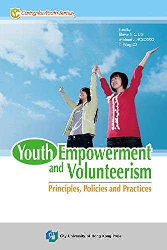 Youth Empowerment and Volunteerism: Principles, Policies and Practices: Elaine S. C LIU