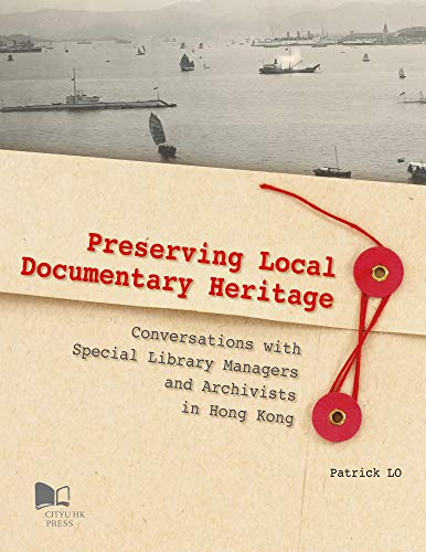9789629372378: Preserving Local Documentary Heritage: Conversations with Special Library Managers and Archivists in Hong Kong