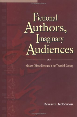 Fictional Authors, Imaginary Audiences: Modern Chinese Literature in the Twentieth Century (...