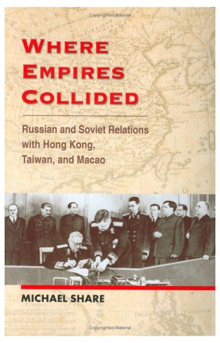 Where Empires Collided: Russo-Soviet Relations with Hong Kong, Taiwan and Macau? (Hardback): ...