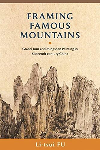 9789629963293: Framing Famous Mountains: Grand Tour and Mingshan Paintings in Sixteenth-century China