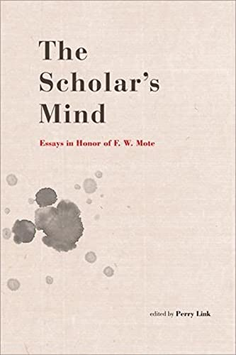 The Scholar s Mind: Essays in Honor of Frederick W. Mote (Hardback)