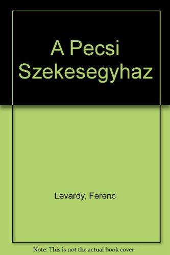 A Pecsi Szekesegyhaz (Hungarian Edition): Levardy, Ferenc