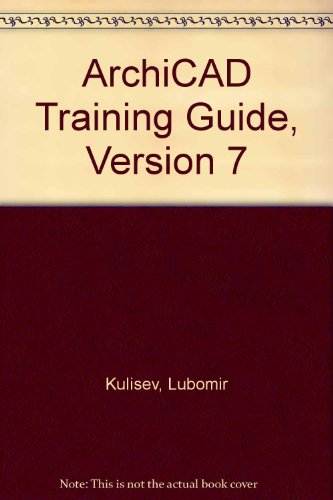ArchiCAD Training Guide, Version 7: Kulisev, Lubomir
