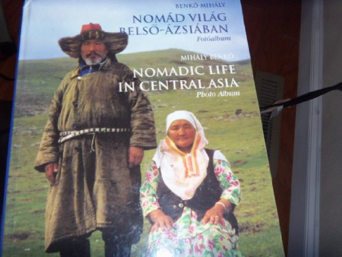 9789630359924: Nomadic Life in Central Asia: A Photo Album (English and Hungarian Edition)