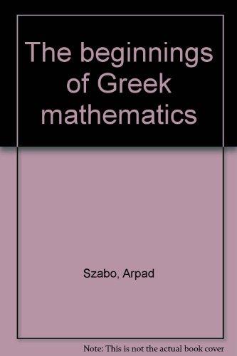 The Beginnings of Greek Mathematics. [Translated by A. M. Ungar.]: SZABÓ, Árpád: