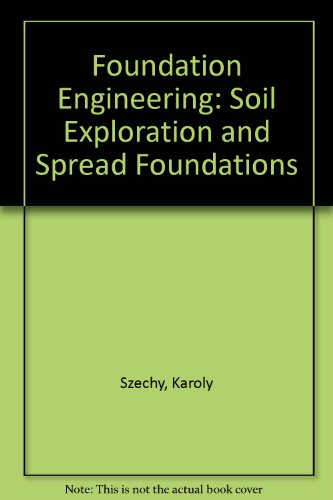 Foundation Engineering: Soil Exploration and Spread Foundations: Szechy, Karoly