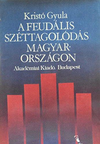 A feuda?lis sze?ttagolo?da?s Magyarorsza?gon (Hungarian Edition): Kristo?, Gyula