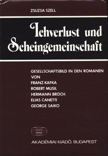 Ichverlust und Scheingemeinschaft: Gesellschaftsbild in den Romanen von Franz Kafka, Robert Musil, ...