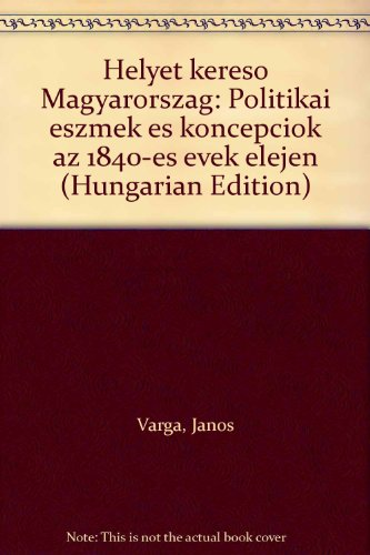 9789630529099: Helyét kereső Magyarország: Politikai eszmék és koncepciók az 1840-es évek elején (Hungarian Edition)