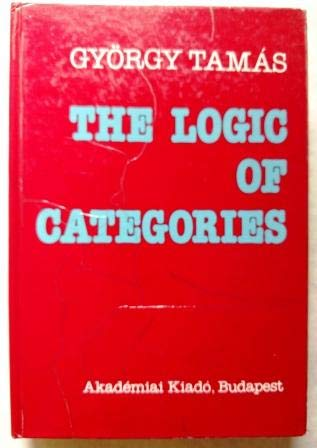 THE LOGIC OF CATEGORIES.: Tamas, Gyorgy.
