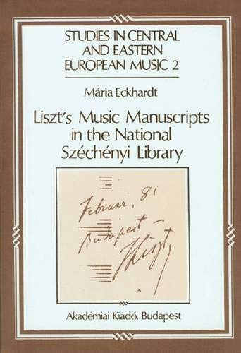 Liszt's Music Manuscripts in the National Szechenyl Library (Studies in Central and Eastern ...