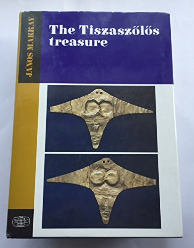 The Tiszaszolos Treasure (Studia Archaeologica, Vol 10): Janos Makkay