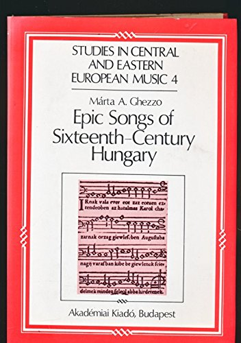 9789630547383: Epic Songs of 16th Century Hungary: History and Style (Studies in Central and Eastern European Music No 4)