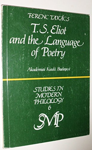 T.S. Eliot and the Language of Poetry: Takacs, Ferenc