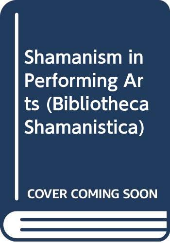 9789630568487: Shamanism in Performing Arts (Bibliotheca Shamanistica)