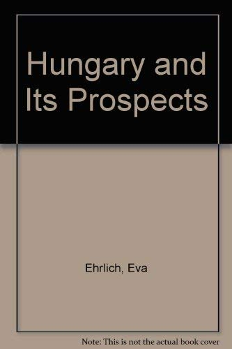 Hungary and Its Prospects: 1985-2005: Eva Ehrlich, Gabor