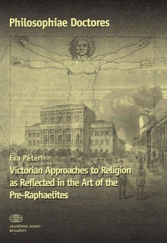 9789630580380: Victorian Approaches to Religion As Reflected in the Art of the Pre-Raphaelites (Philosphiae Doctores)