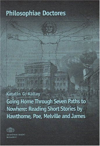 9789630580618: Going Home Through Seven Paths to Nowhere: Reading Short Stories by Hawthorne, Poe, Melville and James (Philosophiae Doctores,)