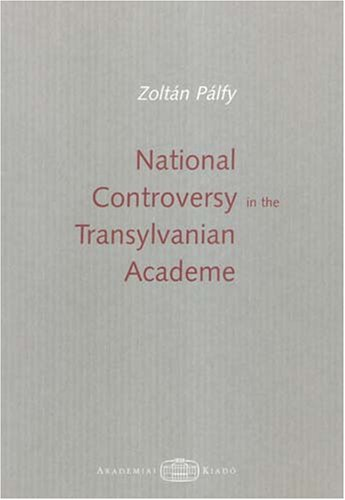 9789630583121: National Controversy in the Transylvanian Academe: The Cluj/Kolozsvar University in the First Half of the 20th Century