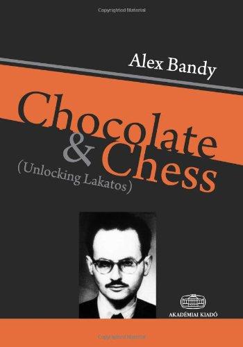 9789630588195: Chocolate and Chess. Unlocking Lakatos
