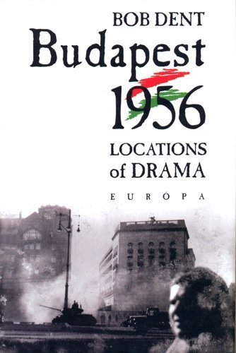 9789630780339: Budapest 1956 - Locations of Drama