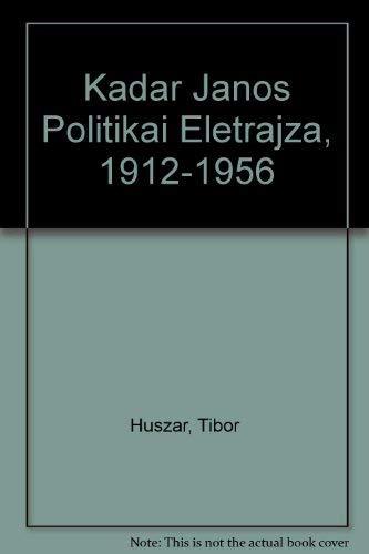 9789630942546: Kadar Janos Politikai Eletrajza, 1912-1956