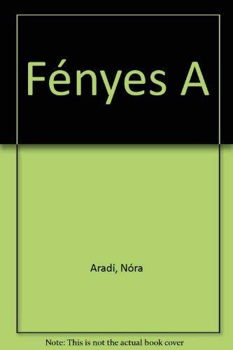 Fe�nyes A (Hungarian Edition) Fe�nyes, Adolf
