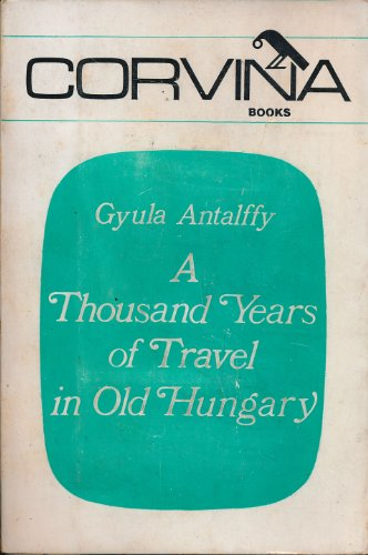 Thousand Years of Travel in Old Hungary.: ANTALFFY, Gyula.