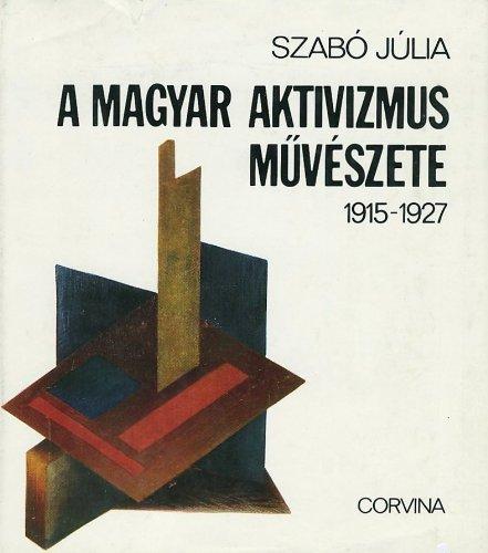 A Magyar Aktivizmus Muveszete, 1915-1927: Szabo, Julia