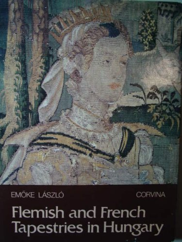 Flemish and French Tapestries in Hungary: Laszlo, Em�ke