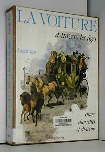 La voiture à travers les âges: Chars, charrettes et charrois: Tarr,László