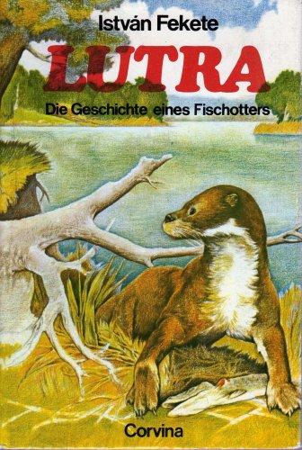 Lutra. Die Geschichte eines Fischotters: István Fekete