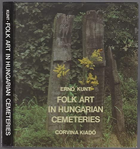 Folk Art in Hungarian Cemeteries: Erno Kunt