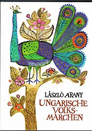 Ungarische Volksmärchen / Lászlo Arany. [Aus d.: Arany, Laszló: