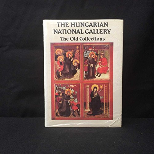 Hungarian National Gallery: The Old Collections: Magyar Nemzeti Galeria;