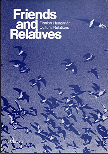 FRIENDS AND RELATIVES: Finnish-Hungarian Cultural Relations.: Numminen, Jaakko and Janos Nagy, eds.
