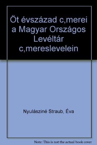 Ot evszazad Cimerei a Magyar Orszagos Leveltar Cimereslevelein: Nyulaszine Straub, Eva;Magyar ...