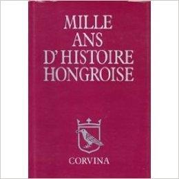 MILLE ANS D'HISTOIRE HONGROISE: Benda, Kalman, et