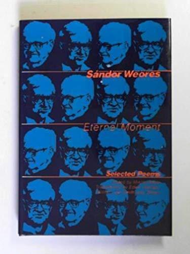ETERNAL MOMENT : Selected Poems: Weöres, Sándor; (Miklós Vajda, Editor); (Translated from the ...