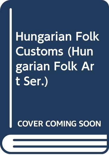Hungarian Folk Customs (Hungarian Folk Art Ser.): Tekla Dömötör