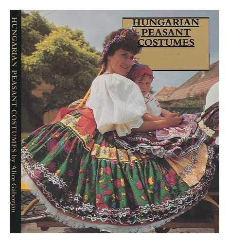 Hungarian peasant costumes (Hungarian folk art): Alice Gáborján