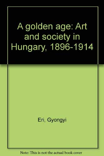 9789631329254: A golden age: Art and society in Hungary, 1896-1914