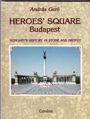 9789631329308: Heroes' square Budapest: Hungary's history in stone and bronze